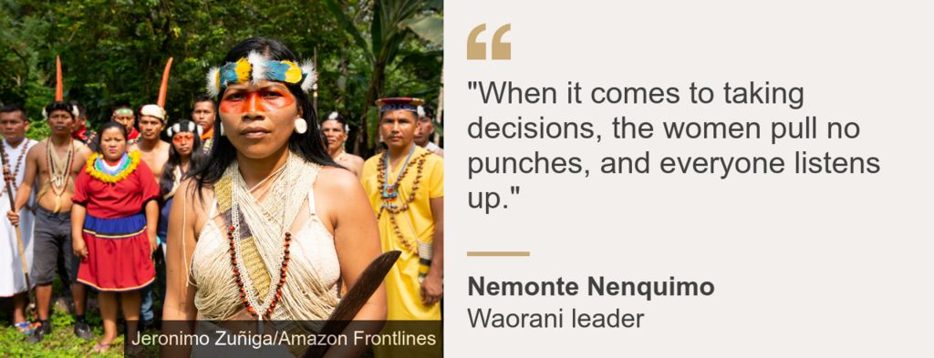 "Quotebox Nemonte Nenquimo: ""When it comes to taking decisions, the women pull no punches, and everyone listens up."""