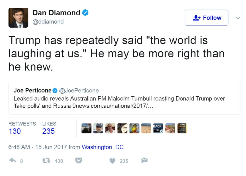 """Tweet from Politico reporter Dan Diamond: Trump has repeatedly said """"the world is laughing at us."""" He may be more right than he knew."""