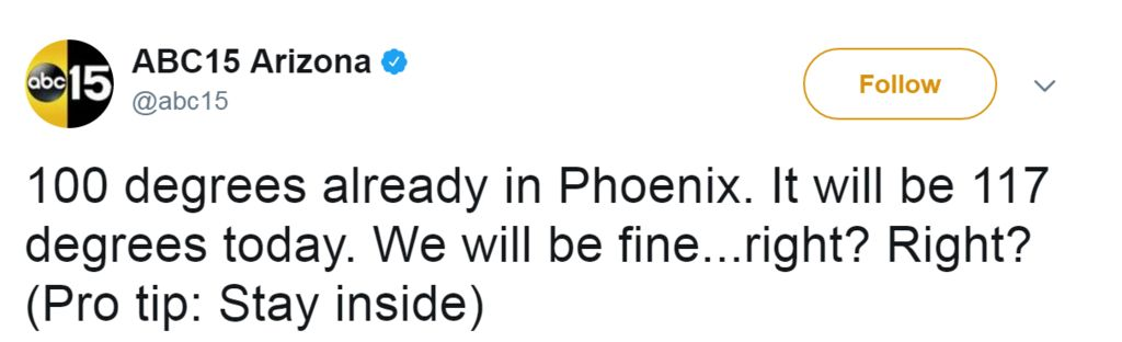Tweet from @ABC15: 100 degrees already in Phoenix. It will be 117 degrees today. We will be fine...right? Right? (Pro tip: Stay inside)