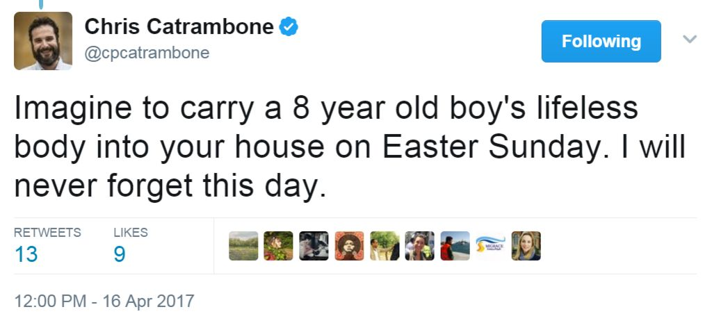 """Tweet from @cpcatrambone: """"Imagine to carry a 8 year old boy's lifeless body into your house on Easter Sunday. I will never forget this day."""""""