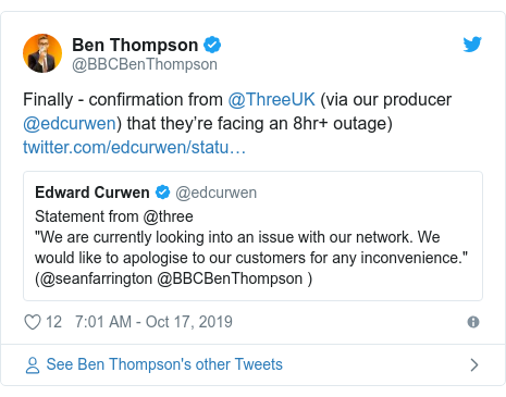 Twitter post by @BBCBenThompson: Finally - confirmation from @ThreeUK (via our producer @edcurwen) that they're facing an 8hr+ outage)