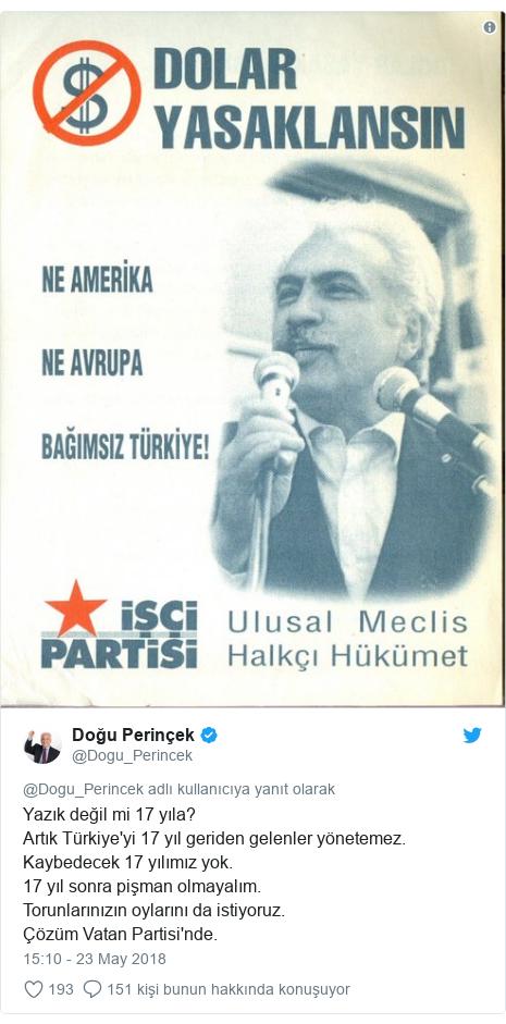 @Dogu_Perincek tarafından yapılan Twitter paylaşımı: Yazık değil mi 17 yıla?Artık Türkiye'yi 17 yıl geriden gelenler yönetemez.Kaybedecek 17 yılımız yok. 17 yıl sonra pişman olmayalım.Torunlarınızın oylarını da istiyoruz.Çözüm Vatan Partisi'nde.