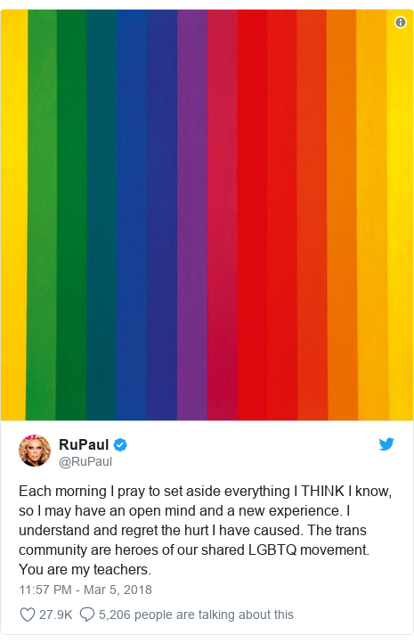 Twitter post by @RuPaul: Each morning I pray to set aside everything I THINK I know, so I may have an open mind and a new experience. I understand and regret the hurt I have caused. The trans community are heroes of our shared LGBTQ movement. You are my teachers.