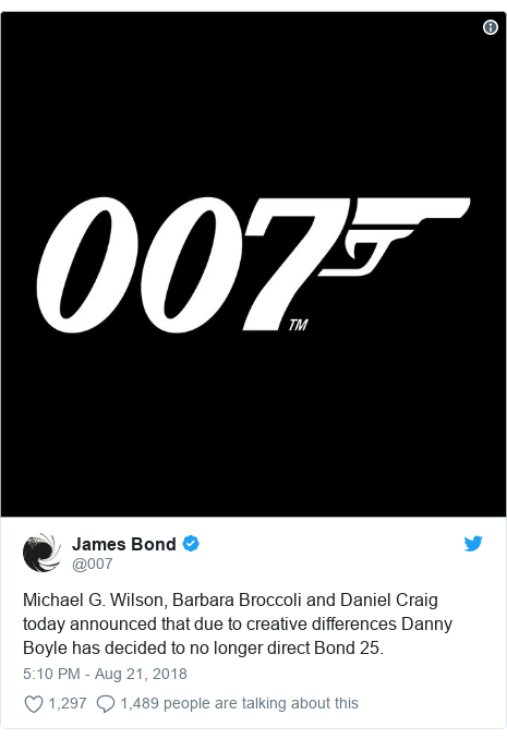 Twitter post by @007: Michael G. Wilson, Barbara Broccoli and Daniel Craig today announced that due to creative differences Danny Boyle has decided to no longer direct Bond 25.