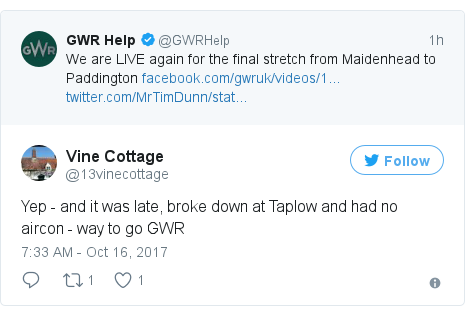 Twitter post by @13vinecottage: Yep - and it was late, broke down at Taplow and had no aircon - way to go GWR