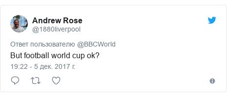 Twitter пост, автор: @1880liverpool: But football world cup ok?