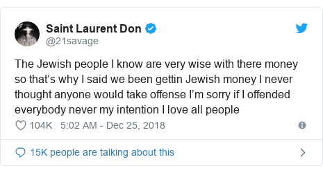 Twitter post by @21savage: The Jewish people I know are very wise with there money so that's why I said we been gettin Jewish money I never thought anyone would take offense I'm sorry if I offended everybody never my intention I love all people