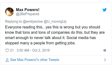 Twitter post by @2BePrepared: Everyone reading this.. yes this is wrong but you should know that tons and tons of companies do this, but they are smart enough to never talk about it. Social media has stopped many a people from getting jobs.