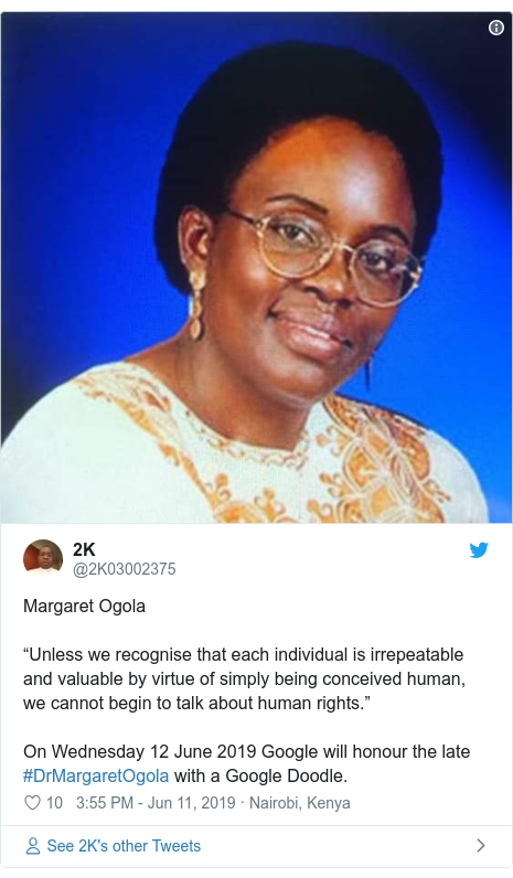 """Ujumbe wa Twitter wa @2K03002375: Margaret Ogola""""Unless we recognise that each individual is irrepeatable and valuable by virtue of simply being conceived human, we cannot begin to talk about human rights.""""On Wednesday 12 June 2019 Google will honour the late #DrMargaretOgola with a Google Doodle."""