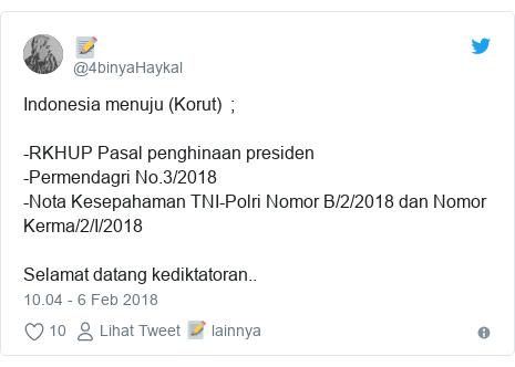 Twitter pesan oleh @4binyaHaykal: Indonesia menuju (Korut)  ; -RKHUP Pasal penghinaan presiden-Permendagri No.3/2018-Nota Kesepahaman TNI-Polri Nomor B/2/2018 dan Nomor Kerma/2/I/2018Selamat datang kediktatoran..