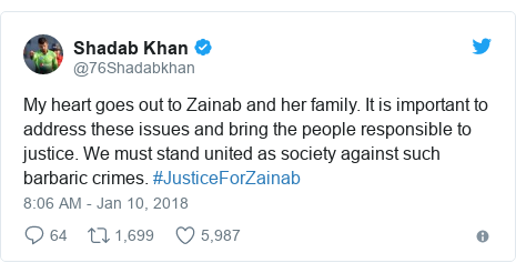 Twitter post by @76Shadabkhan: My heart goes out to Zainab and her family. It is important to address these issues and bring the people responsible to justice. We must stand united as society against such barbaric crimes. #JusticeForZainab