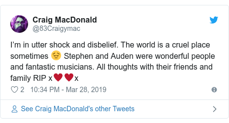 Twitter post by @83Craigymac: I'm in utter shock and disbelief. The world is a cruel place sometimes 😔 Stephen and Auden were wonderful people and fantastic musicians. All thoughts with their friends and family RIP x♥️♥️x