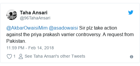 Twitter post by @96TahaAnsari: @AkbarOwaisiMim @asadowaisi Sir plz take action against the priya prakash varrier controversy. A request from Pakistan.