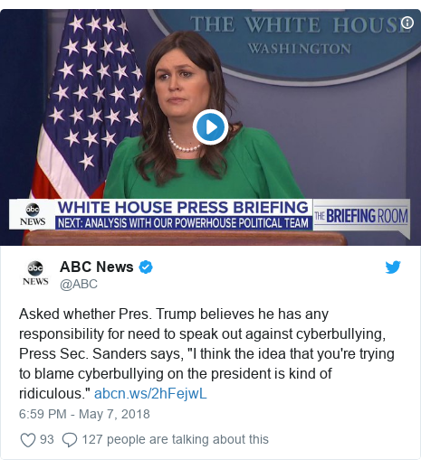 """Twitter post by @ABC: Asked whether Pres. Trump believes he has any responsibility for need to speak out against cyberbullying, Press Sec. Sanders says, """"I think the idea that you're trying to blame cyberbullying on the president is kind of ridiculous."""""""