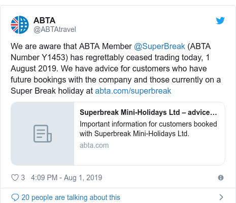 Twitter post by @ABTAtravel: We are aware that ABTA Member @SuperBreak (ABTA Number Y1453) has regrettably ceased trading today, 1 August 2019. We have advice for customers who have future bookings with the company and those currently on a Super Break holiday at