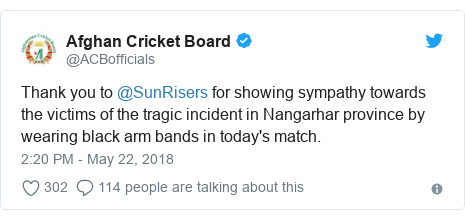 د @ACBofficials په مټ ټویټر  تبصره : Thank you to @SunRisers for showing sympathy towards the victims of the tragic incident in Nangarhar province by wearing black arm bands in today's match.