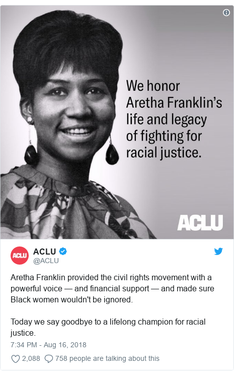 Twitter post by @ACLU: Aretha Franklin provided the civil rights movement with a powerful voice — and financial support — and made sure Black women wouldn't be ignored.Today we say goodbye to a lifelong champion for racial justice.