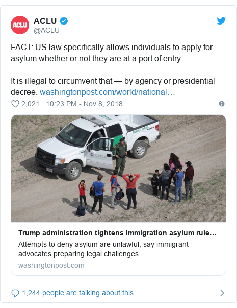 Twitter post by @ACLU: FACT  US law specifically allows individuals to apply for asylum whether or not they are at a port of entry.It is illegal to circumvent that — by agency or presidential decree.