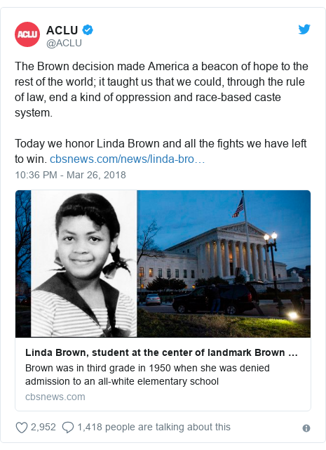 Twitter post by @ACLU: The Brown decision made America a beacon of hope to the rest of the world; it taught us that we could, through the rule of law, end a kind of oppression and race-based caste system.Today we honor Linda Brown and all the fights we have left to win.