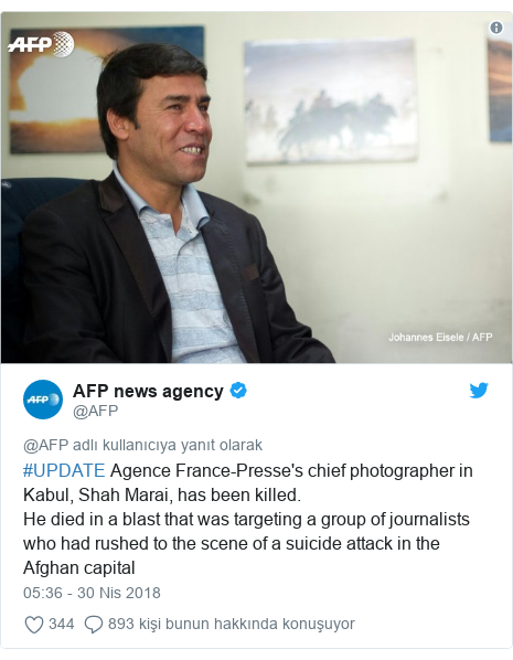 @AFP tarafından yapılan Twitter paylaşımı: #UPDATE Agence France-Presse's chief photographer in Kabul, Shah Marai, has been killed.He died in a blast that was targeting a group of journalists who had rushed to the scene of a suicide attack in the Afghan capital