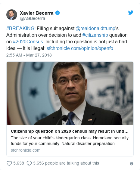 Twitter post by @AGBecerra: #BREAKING  Filing suit against @realdonaldtrump's Administration over decision to add #citizenship question on #2020Census. Including the question is not just a bad idea — it is illegal