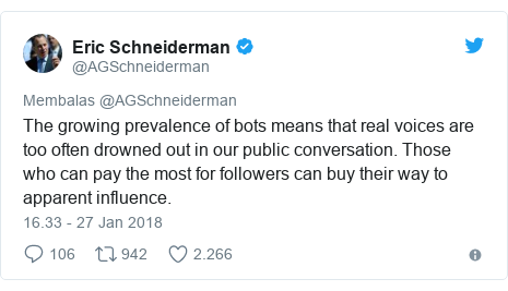 Twitter pesan oleh @AGSchneiderman: The growing prevalence of bots means that real voices are too often drowned out in our public conversation. Those who can pay the most for followers can buy their way to apparent influence.