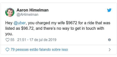 Twitter post de @AHimelman: Hey @uber, you charged my wife $9672 for a ride that was listed as $96.72, and there's no way to get in touch with you.