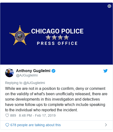 Twitter post by @AJGuglielmi: While we are not in a position to confirm, deny or comment on the validity of what's been unofficially released, there are some developments in this investigation and detectives have some follow-ups to complete which include speaking to the individual who reported the incident.