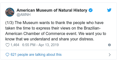 Twitter post by @AMNH: (1/3) The Museum wants to thank the people who have taken the time to express their views on the Brazilian-American Chamber of Commerce event. We want you to know that we understand and share your distress.