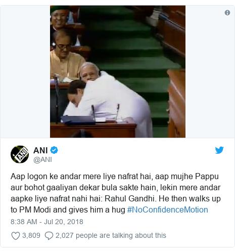 Twitter post by @ANI: Aap logon ke andar mere liye nafrat hai, aap mujhe Pappu aur bohot gaaliyan dekar bula sakte hain, lekin mere andar aapke liye nafrat nahi hai  Rahul Gandhi. He then walks up to PM Modi and gives him a hug #NoConfidenceMotion