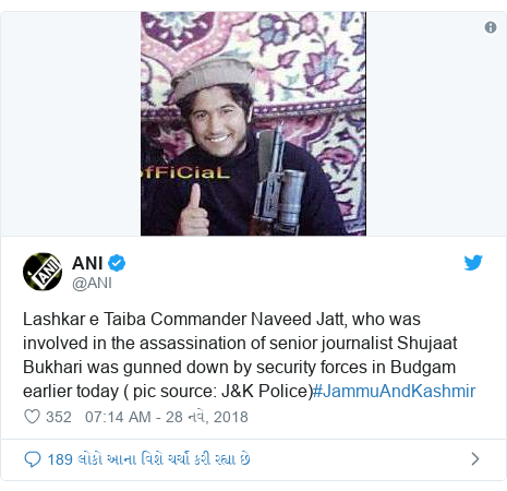 Twitter post by @ANI: Lashkar e Taiba Commander Naveed Jatt, who was involved in the assassination of senior journalist Shujaat Bukhari was gunned down by security forces in Budgam earlier today ( pic source  J&K Police)#JammuAndKashmir