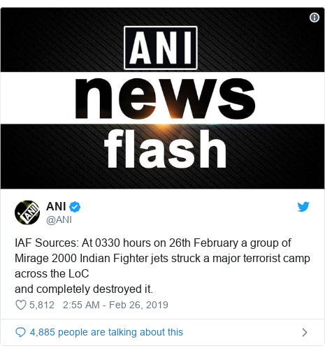 Twitter post by @ANI: IAF Sources  At 0330 hours on 26th February a group of Mirage 2000 Indian Fighter jets struck a major terrorist camp across the LoCand completely destroyed it.