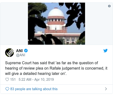 Twitter post by @ANI: Supreme Court has said that 'as far as the question of hearing of review plea on Rafale judgement is concerned, it will give a detailed hearing later on'.