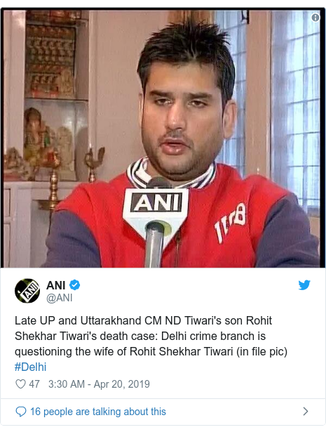 Twitter post by @ANI: Late UP and Uttarakhand CM ND Tiwari's son Rohit Shekhar Tiwari's death case  Delhi crime branch is questioning the wife of Rohit Shekhar Tiwari (in file pic) #Delhi