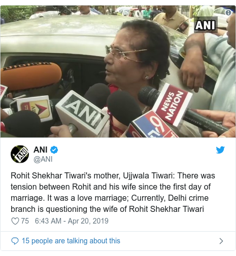 Twitter post by @ANI: Rohit Shekhar Tiwari's mother, Ujjwala Tiwari  There was tension between Rohit and his wife since the first day of marriage. It was a love marriage; Currently, Delhi crime branch is questioning the wife of Rohit Shekhar Tiwari