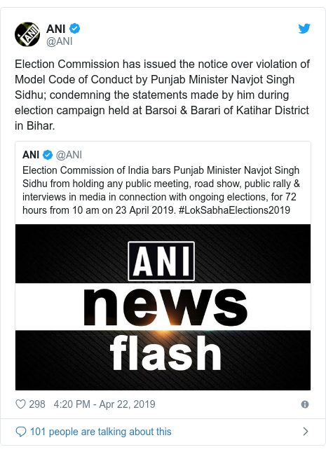 Twitter post by @ANI: Election Commission has issued the notice over violation of Model Code of Conduct by Punjab Minister Navjot Singh Sidhu; condemning the statements made by him during election campaign held at Barsoi & Barari of Katihar District in Bihar.