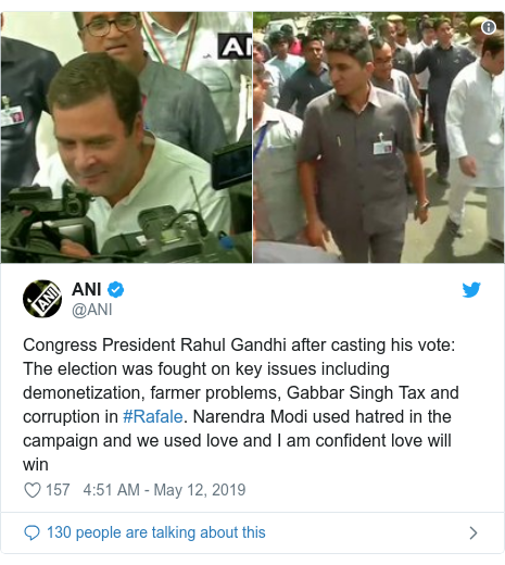 Twitter post by @ANI: Congress President Rahul Gandhi after casting his vote  The election was fought on key issues including demonetization, farmer problems, Gabbar Singh Tax and corruption in #Rafale. Narendra Modi used hatred in the campaign and we used love and I am confident love will win