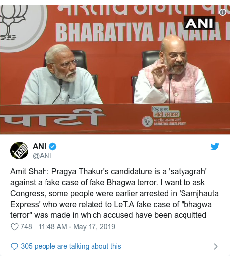 "Twitter post by @ANI: Amit Shah  Pragya Thakur's candidature is a 'satyagrah' against a fake case of fake Bhagwa terror. I want to ask Congress, some people were earlier arrested in 'Samjhauta Express' who were related to LeT.A fake case of ""bhagwa terror"" was made in which accused have been acquitted"