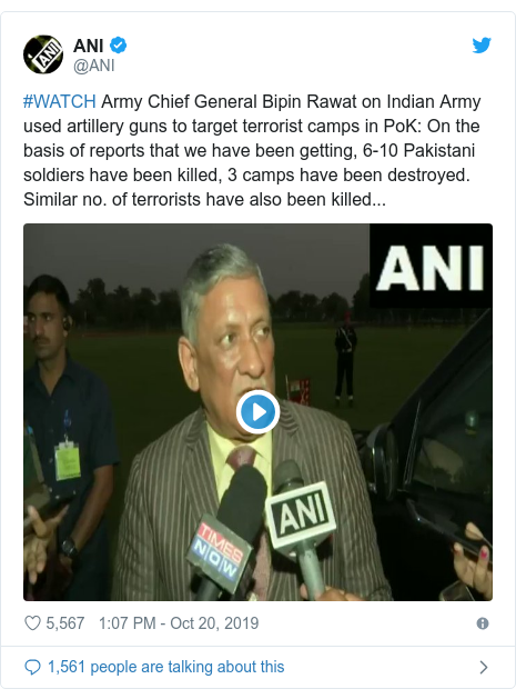Twitter post by @ANI: #WATCH Army Chief General Bipin Rawat on Indian Army used artillery guns to target terrorist camps in PoK  On the basis of reports that we have been getting, 6-10 Pakistani soldiers have been killed, 3 camps have been destroyed. Similar no. of terrorists have also been killed...
