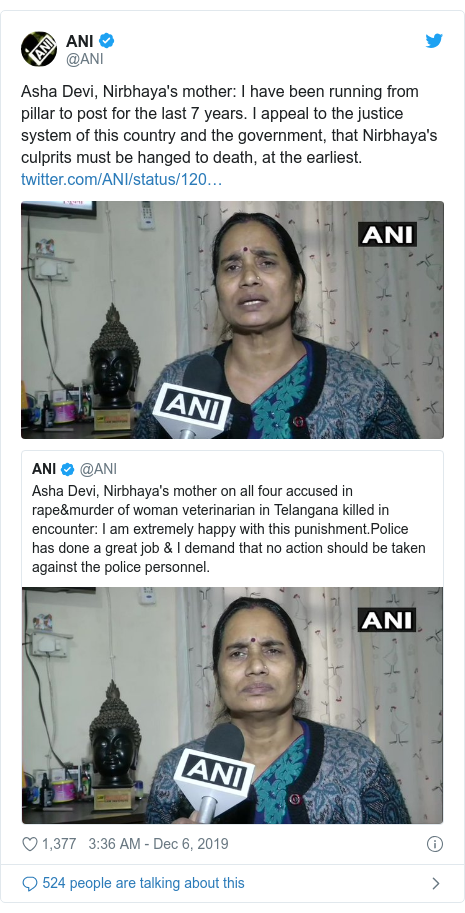 Twitter post by @ANI: Asha Devi, Nirbhaya's mother  I have been running from pillar to post for the last 7 years. I appeal to the justice system of this country and the government, that Nirbhaya's culprits must be hanged to death, at the earliest.