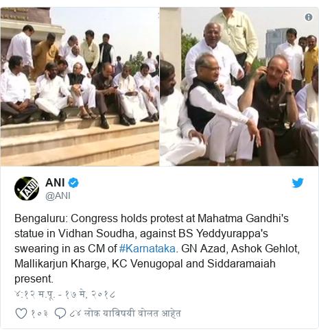 Twitter post by @ANI: Bengaluru  Congress holds protest at Mahatma Gandhi's statue in Vidhan Soudha, against BS Yeddyurappa's swearing in as CM of #Karnataka. GN Azad, Ashok Gehlot, Mallikarjun Kharge, KC Venugopal and Siddaramaiah present.