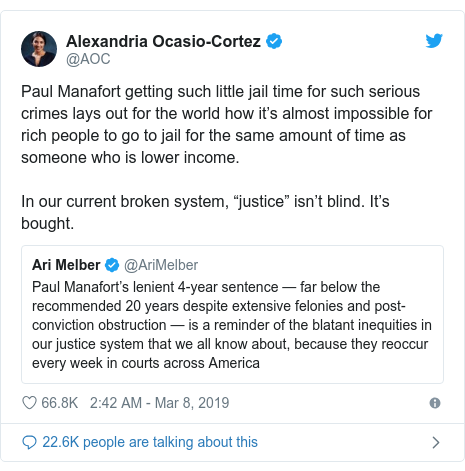 "Twitter post by @AOC: Paul Manafort getting such little jail time for such serious crimes lays out for the world how it's almost impossible for rich people to go to jail for the same amount of time as someone who is lower income.In our current broken system, ""justice"" isn't blind. It's bought."