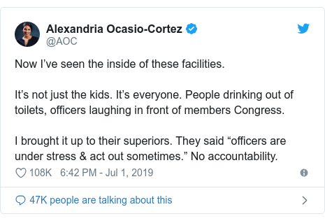 "Twitter post by @AOC: Now I've seen the inside of these facilities.It's not just the kids. It's everyone. People drinking out of toilets, officers laughing in front of members Congress.I brought it up to their superiors. They said ""officers are under stress & act out sometimes."" No accountability."