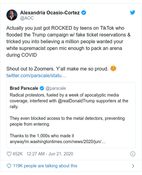 Twitter post by @AOC: Actually you just got ROCKED by teens on TikTok who flooded the Trump campaign w/ fake ticket reservations & tricked you into believing a million people wanted your white supremacist open mic enough to pack an arena during COVIDShout out to Zoomers. Y'all make me so proud. ☺️