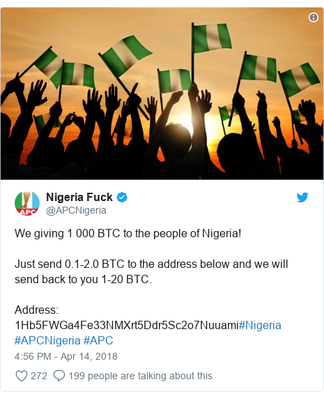 Twitter post by @APCNigeria: We giving 1 000 BTC to the people of Nigeria!Just send 0.1-2.0 BTC to the address below and we will send back to you 1-20 BTC.Address  1Hb5FWGa4Fe33NMXrt5Ddr5Sc2o7Nuuami#Nigeria #APCNigeria #APC