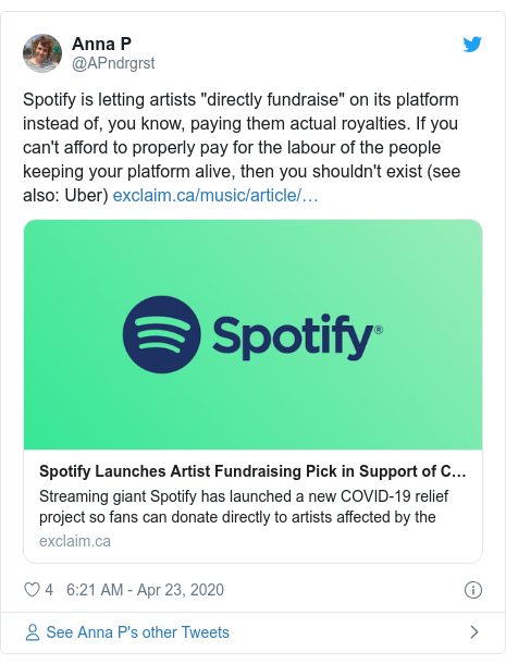"Twitter post by @APndrgrst: Spotify is letting artists ""directly fundraise"" on its platform instead of, you know, paying them actual royalties. If you can't afford to properly pay for the labour of the people keeping your platform alive, then you shouldn't exist (see also  Uber)"