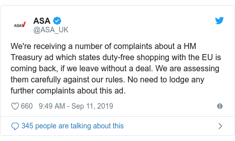 Twitter post by @ASA_UK: We're receiving a number of complaints about a HM Treasury ad which states duty-free shopping with the EU is coming back, if we leave without a deal. We are assessing them carefully against our rules. No need to lodge any further complaints about this ad.