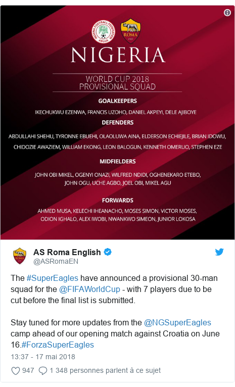 Twitter publication par @ASRomaEN: The #SuperEagles have announced a provisional 30-man squad for the @FIFAWorldCup - with 7 players due to be cut before the final list is submitted.Stay tuned for more updates from the @NGSuperEagles camp ahead of our opening match against Croatia on June 16.#ForzaSuperEagles