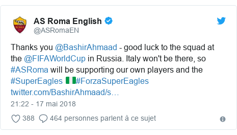 Twitter publication par @ASRomaEN: Thanks you @BashirAhmaad - good luck to the squad at the @FIFAWorldCup in Russia. Italy won't be there, so #ASRoma will be supporting our own players and the #SuperEagles 🇳🇬#ForzaSuperEagles