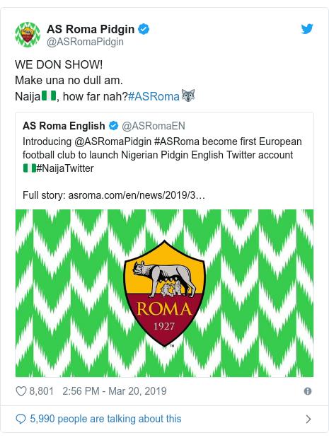 Twitter post by @ASRomaPidgin: WE DON SHOW!Make una no dull am.Naija🇳🇬, how far nah?#ASRoma🐺